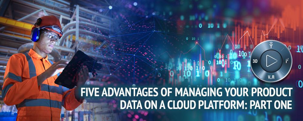 Five Advantages of Managing Your Product Data on a Cloud Platform: Part One