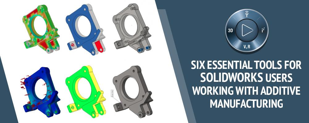 SOLIDWORKS with Additive Manufacturing